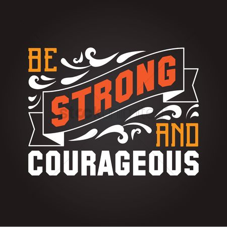 Inspiring : Be strong and courageous typography design