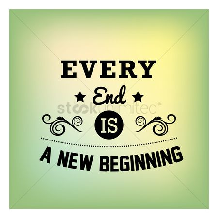 Free Every End Is A New Beginning Stock Vectors Stockunlimited
