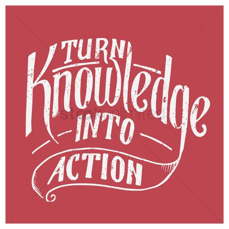 Knowledge : Turn knowledge into action quote
